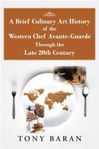 Brief Culinary Art History of the Western Chef Avante-Guarde Through the Late 20Th Century