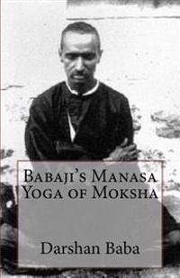 Babaji's Manasa Yoga of Moksha