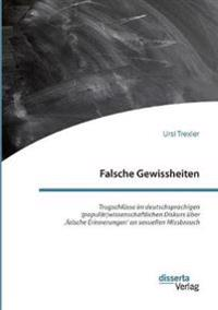 Falsche Gewissheiten. Trugschlüsse im deutschsprachigen (populär)wissenschaftlichen Diskurs über ,falsche Erinnerungen' an sexuellen Missbrauch