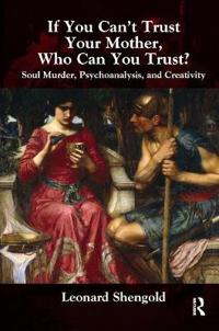 If You Can't Trust Your Mother, Who Can You Trust?: Soul Murder, Psychoanalysis and Creativity
