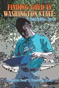 Finding Gold in Washington State: Third Edition -2015