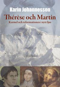 Thérèse och Martin : Karmel och reformationen i nytt ljus - Karin Johannesson | Laserbodysculptingpittsburgh.com