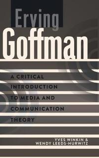 Erving Goffman: A Critical Introduction to Media and Communication Theory