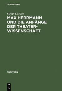 Max Herrmann und die Anfange der Theaterwissenschaft