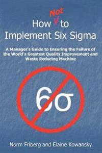 How Not to Implement Six Sigma