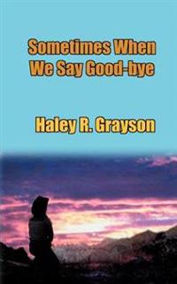 Sometimes When We Say Good-Bye