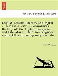 English Lessons Literary and Moral ... Combined with R. Chambers's History of the English Language and Literature ... Mit Wortregister Und Erkla Rung Der Synonymes, Etc.