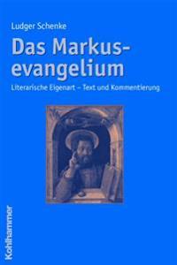 Das Markusevangelium: Literarische Eigenarten - Text Und Kommentierung