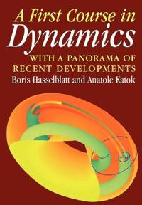 A First Course in Dynamics With a Panorama of Recent Developments