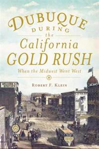 Dubuque During the California Gold Rush: When the Midwest Went West