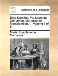 Elise Dumenil. Par Marie de Comarrieu, Marquise de Montalembert. ... Volume 1 of 5