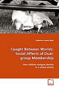 Caught Between Worlds: Social Affects of Dual-groupMembership