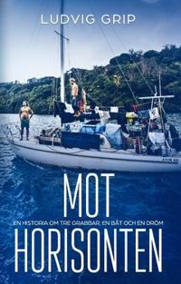 Mot horisonten : en historia om tre grabbar, en båt och en dröm