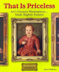 That Is Priceless: Art's Greatest Masterpieces... Made Slightly Funnier