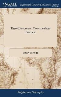 Three Discourses, Casuistical and Practical