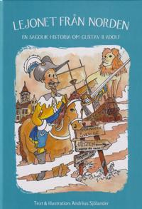 Lejonet från Norden : en sagolik historia om Gustav II Adolf