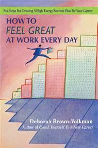How to Feel Great at Work Every Day