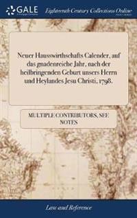 Neuer Hausswirthschafts Calender, Auf Das Gnadenreiche Jahr, Nach Der Heilbringenden Geburt Unsers Herrn Und Heylandes Jesu Christi, 1798.