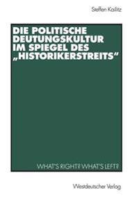 """Die Politische Deutungskultur im Spiegel des """"Historikerstreits"""""""