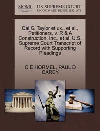 Cal G. Taylor Et UX., et al., Petitioners, V. R & a Construction, Inc., et al. U.S. Supreme Court Transcript of Record with Supporting Pleadings