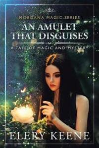 An Amulet That Disguises: A Tale of Magic and Mystery
