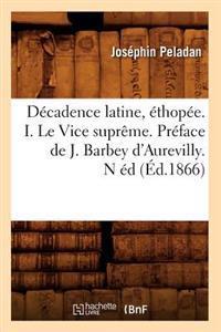 Decadence Latine, Ethopee. I. Le Vice Supreme. Preface de J. Barbey D'Aurevilly. N Ed (Ed.1866)