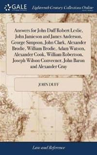 Answers for John Duff Robert Leslie, John Jamieson and James Anderson, George Simpson, John Clark, Alexander Brodie, William Brodie, Adam Watson, Alexander Cook, William Robertson, Joseph Wilson Conveener, John Baron and Alexander Gray