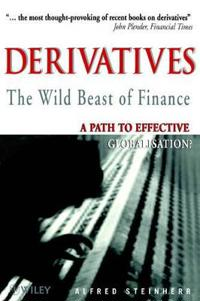 Derivatives the Wild Beast of Finance: A Path to Effective Globalisation?