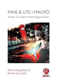 Inne och ute i Malmö : studier av urbana förändringsprocesser