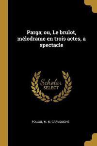 Parga; Ou, Le Brulot, Mélodrame En Trois Actes, a Spectacle