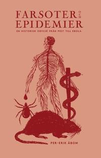 Farsoter och epidemier : en historisk odyssé från pest till ebola