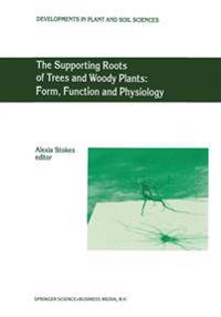 The Supporting Roots of Trees and Woody Plants: Form, Function and Physiology