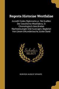 Regesta Historiae Westfaliae: Accedit Codex Diplomaticus. Die Quellen Der Geschichte Westfalens, in Chronologisch Geordneten Nachweisungen Und Auszü