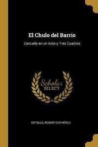 El Chulo del Barrio: Zarzuela En Un Acto Y Tres Cuadros