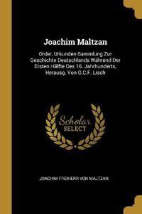 Joachim Maltzan: Order, Urkunden-Sammlung Zur Geschichte Deutschlands Während Der Ersten Hälfte Des 16. Jahrhunderts, Herausg. Von G.C.
