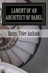 Lament of an Architect of Babel