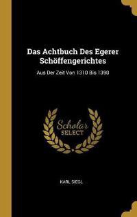Das Achtbuch Des Egerer Schöffengerichtes: Aus Der Zeit Von 1310 Bis 1390