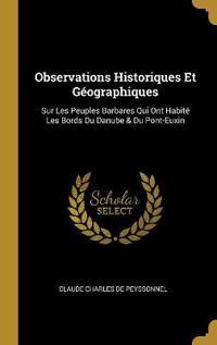 Observations Historiques Et Géographiques: Sur Les Peuples Barbares Qui Ont Habité Les Bords Du Danube & Du Pont-Euxin