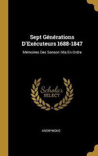 Sept Générations d'Exécuteurs 1688-1847: Mémoires Des Sanson MIS En Ordre