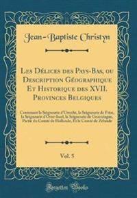 Les Délices des Pays-Bas, ou Description Géographique Et Historique des XVII. Provinces Belgiques, Vol. 5