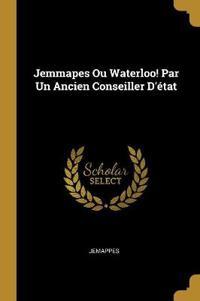 Jemmapes Ou Waterloo! Par Un Ancien Conseiller d'État