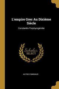 L'Empire Grec Au Dixième Siècle: Constantin Porphyrogénète