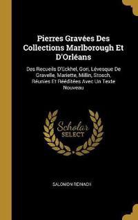 Pierres Gravées Des Collections Marlborough Et d'Orléans: Des Recueils d'Eckhel, Gori, Lévesque de Gravelle, Mariette, Millin, Stosch, Réunies Et Rééd