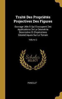 Traité Des Propriétés Projectives Des Figures: Ouvrage Utile À Qui s'Occupent Des Applications de la Géométrie Descriptive Et d'Opérations Géométrique