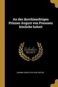 An Des Durchlauchtigen Prinzen August Von Preussen Könliche Hoheit