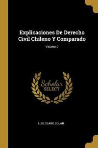Explicaciones de Derecho Civil Chileno Y Comparado; Volume 2