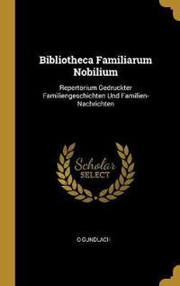 Bibliotheca Familiarum Nobilium: Repertorium Gedruckter Familiengeschichten Und Familien-Nachrichten
