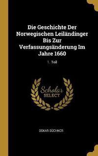 Die Geschichte Der Norwegischen Leiländinger Bis Zur Verfassungsänderung Im Jahre 1660: 1. Teil