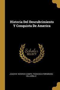 Historia del Descubrimiento Y Conquista de America