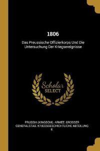 1806: Das Preussische Offizierkorps Und Die Untersuchung Der Kriegsereignisse